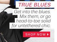 True Blues. Shop Now.