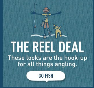 The Reel Deal - These looks are the hook-up for all things angling.