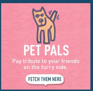 Pet Pals - Pay tribute to your friends on the furry side.