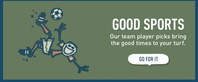 Good Sports - Our team player picks bring the good times to your turf.