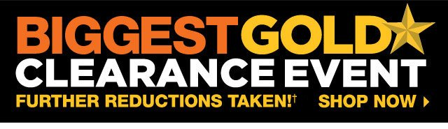 BIGGEST GOLD STAR CLEARANCE EVENT: FURTHER REDUCTIONS TAKEN! SHOP NOW.
