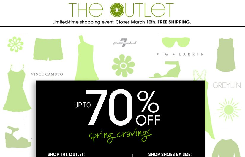 THE OUTLET. UP TO 70% OFF spring cravings. SHOP THE OUTLET. SHOP SHOES BY SIZE.