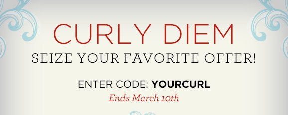 Curly Diem: Seize your favorite offer! Enter code: YOURCURL Ends March 10th