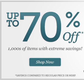Up to 70% Off* | 1,000s of items with extreme savings! | Shop Now