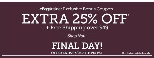 eBagsInsider Bonus Coupon | Extra 25% Off + Free Shipping over $49 | Hurry, 4 Days Only! | Offer Ends Sunday, 03/03 at 11PM PST | Shop Now