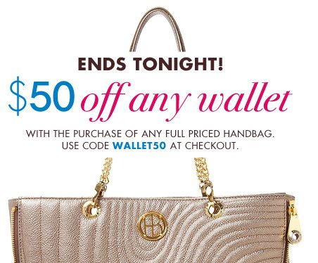 ENDS TONIGHT! $50 off any wallet with the purchase of any full priced handbag