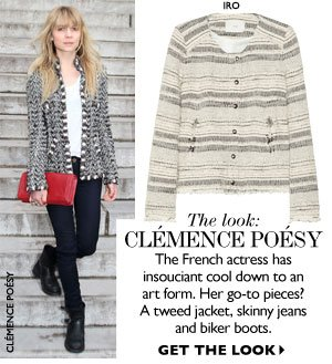 The look: Clémence Poésy The French actress has insouciant cool down to an art form. Her go-to pieces? A tweed jacket, skinny jeans and biker boots. Get the look