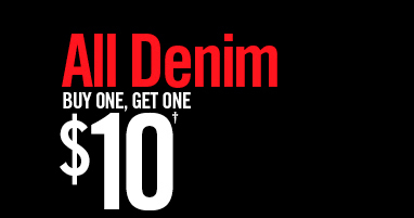ALL DENIM BUY ONE, GET ONE $10†