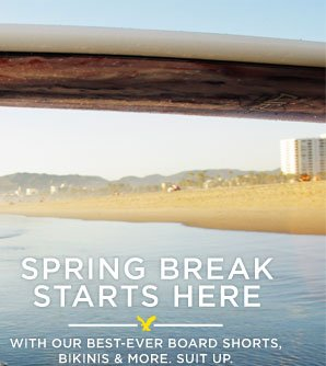Spring Break Starts Here | With Our Best-Ever Board Shorts, Bikinis & More. Suit Up.
