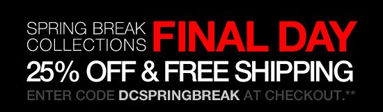 Spring Break Collections Final Day - 25% Off & Free Shipping. Enter code DCSPRINGBREAK at checkout.