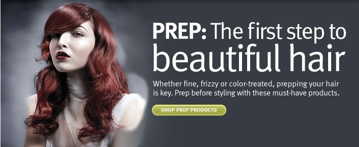 PREP: The first step to beautiful hair. shop prep products.
