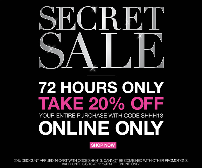 Secret Sale 72 Hours Only Take 20% Off Your Purchase with Code SHHH13 Online Only
