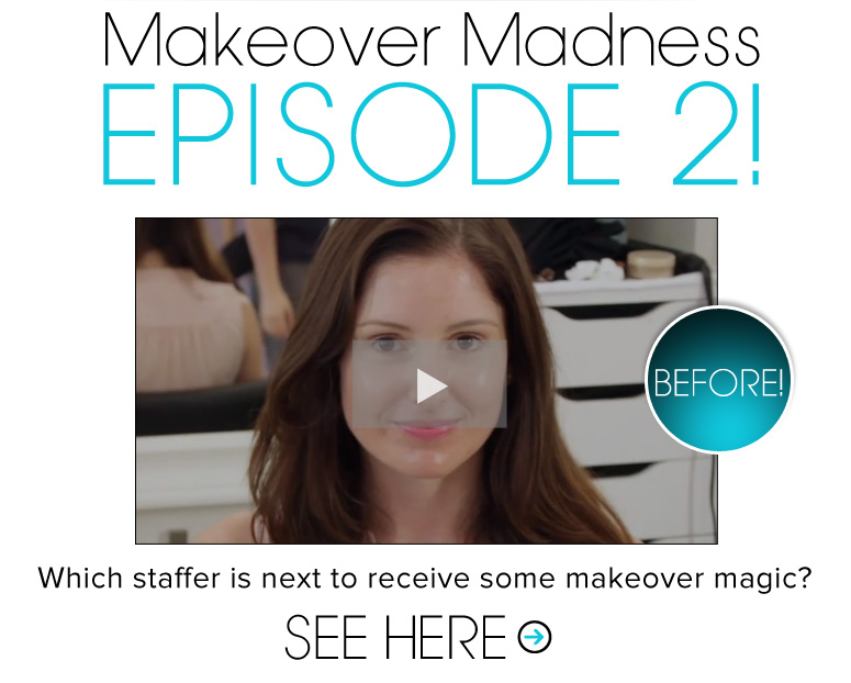Makeover Madness – Episode 2! Which staffer is next to receive some makeover magic? See Here>>