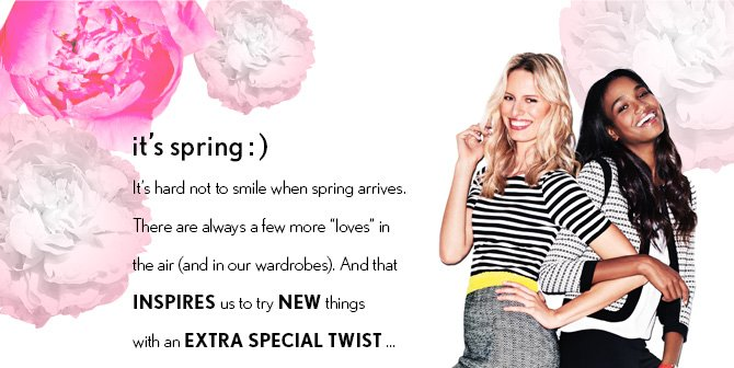 "it's spring :)  it's hard not to smile when spring arrives. There are always a few more ""loves"" in the air (and in our wardrobes). And that INSPIRES us to try NEW things with an EXTRA SPECIAL TWIST..."