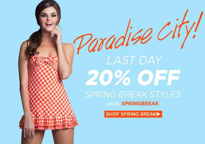 Last Day! 20% Off Spring Break styles. Use code SPRINGBREAK