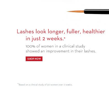 Lashes look longer, fuller, healthier in just 2 weeks.* 100% of women in a clinical study showed an improvement in their lashes. SHOP NOW. *Based on clinical study of 30 women over 2 weeks.