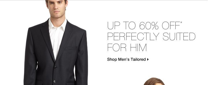 Up To 60% Off* Perfectly Suited For Him