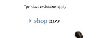 *product exclusions apply - shop now