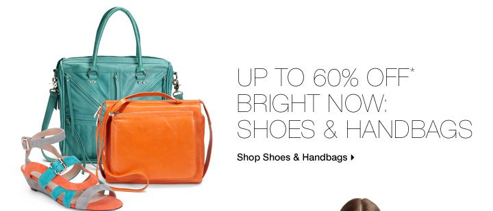 Up To 60% Off* Bright Now: Shoes & Handbags