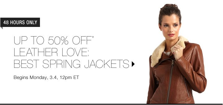 Up To 50% Off* Leather Love: Best Spring Jackets...Shop Now