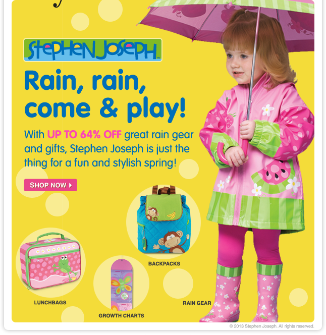 Save up to 64% off and shower your little one with Stephen Joseph's cute and colorful collection of rain gear, gifts, school supplies and more!