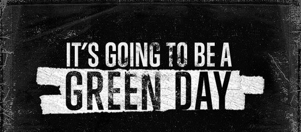 IT'S GOING TO BE A GREEN DAY