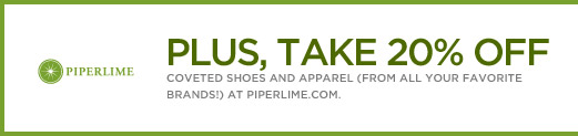 PIPERLIME | PLUS, TAKE 20% OFF COVETED SHOES AND APPAREL (FROM ALL YOUR FAVORITE BRANDS!) AT PIPERLIME.COM.
