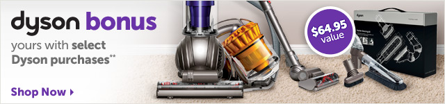 dyson bonus - yours with select Dyson purchases** - Shop Now