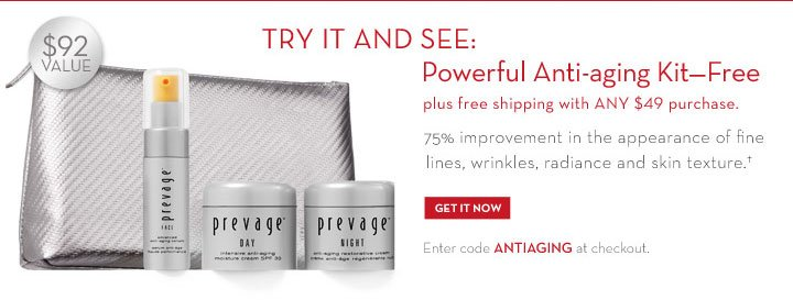 TRY IT AND SEE: Powerful Anti-aging Kit-FREE plus free shipping with ANY $49 purchase. 75% improvement in the apperance of fine lines, wrinkles, radiance and skin texture.† GET IT NOW. Enter code ANTIAGING at checkout.