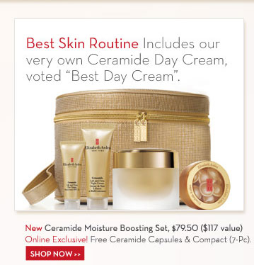 "Best Skin Routine Includes our very own Ceramide Day Cream, voted ""Best Day Cream"". New Ceramide Moisture Boosting Set, $79.50 ($117 value) Online Exclusive! Free Ceramide Capsules & Compact (7-Pc). SHOP NOW."