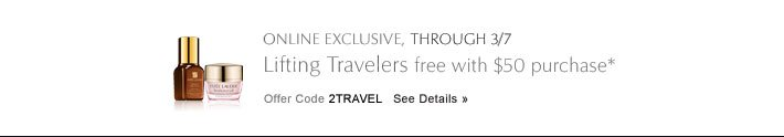 ONLINE EXCLUSIVE, THROUGH 3/7 Lifting Travelers, free with $50 purchase* Offer Code 2TRAVEL   SEE DETAILS »
