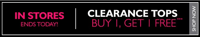 In Stores Only: Buy, One, Get One FREE - Clearance Tops
