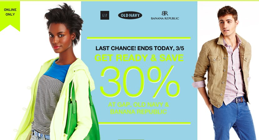 ONLINE ONLY | LAST CHANCE! ENDS TODAY, 3/5 | GET READY & SAVE 30% AT GAP, OLD NAVY & BANANA REPUBLIC