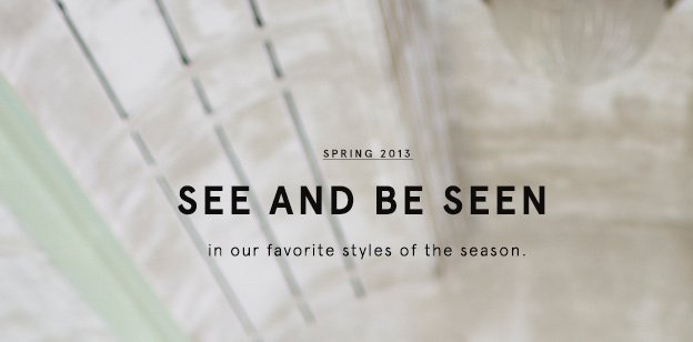 Spring 2013: See and Be Seen