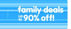 Family deals up to 90% off!