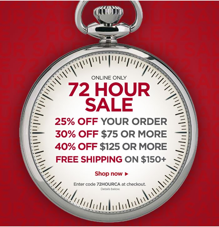 72 Hour Sale -- 25% off your order! 30% off $75 or more! 40% off $125 or more! Free Shipping on $150 or more!