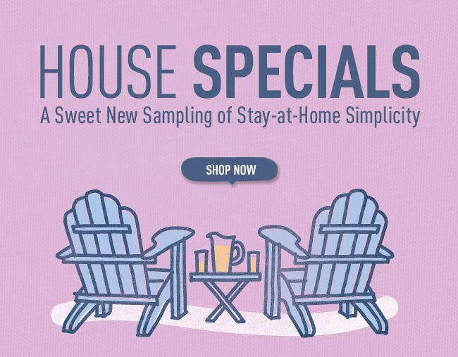 House Specials - A Sweet New Sampling of Stay-at-Home Simplicity