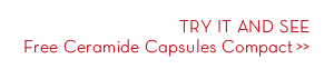 TRY IT AND SEE. Free Ceramide Capsules Compact.