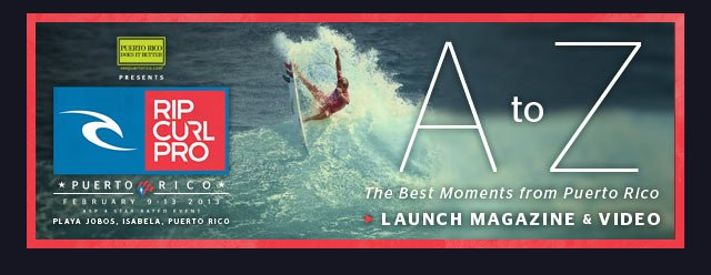 The Rip Curl Pro Puerto Rico 2013 - A to Z - Launch Magazine and Video