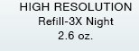 HIGH RESOLUTION Refill-3X Night | 2.6 oz.