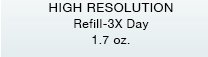 HIGH RESOLUTION Refill-3X Day| 1.7 oz.