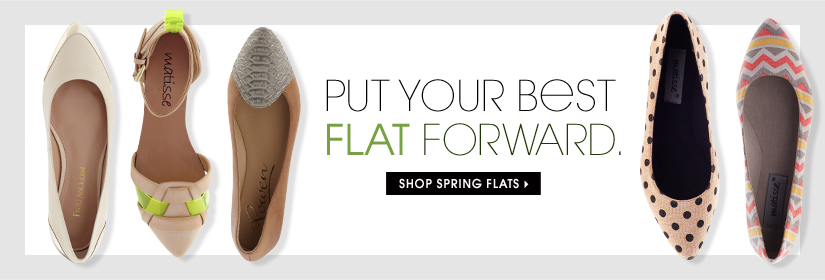 PUT YOUR BEST FLAT FORWARD. SHOP SPRING FLATS