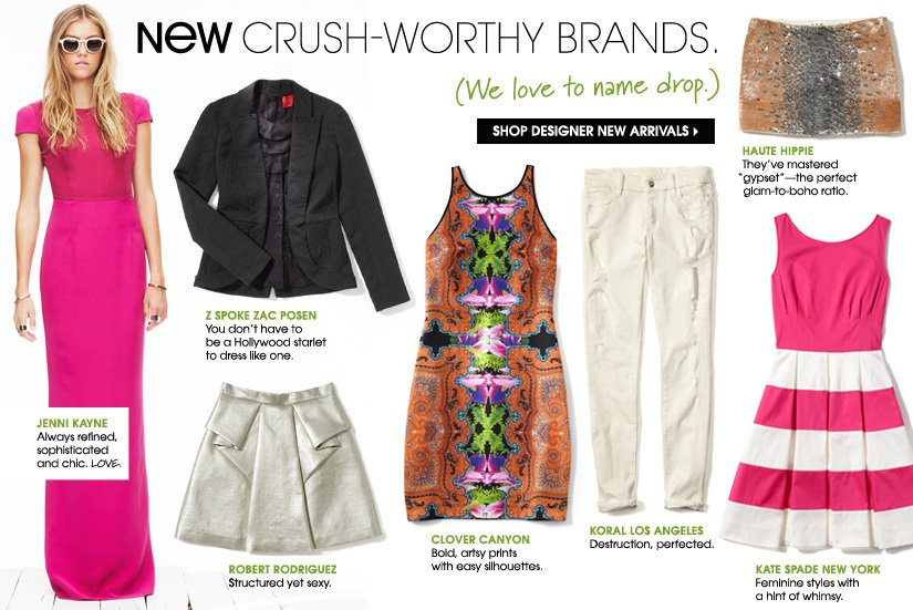 NEW CRUSH-WORTHY BRANDS. (We love to name drop.) SHOP DESIGNER NEW ARRIVALS