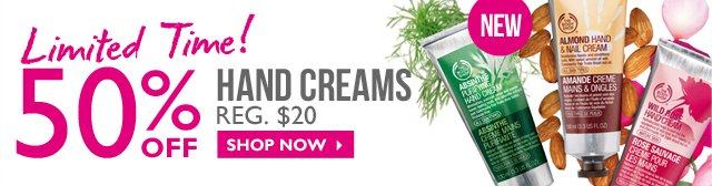 Limited Time! 50% OFF HAND CREAMS REG. $20  --  SHOP NOW