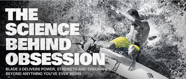 THE SCIENCE BEHIND OBSESSION | BLADE 3 DELIVERS POWER, STRENGTH AND ENDURANCE BEYOND ANTHING YOU'VE EVER WORN