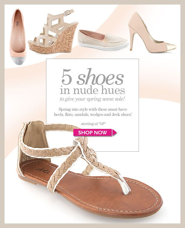 5 SHOES in Subtle Hues to Give Your Spring Some SOle! Spring into style with these must-have heels, flats, sandals, wedges and deck shoes! SHOP NOW