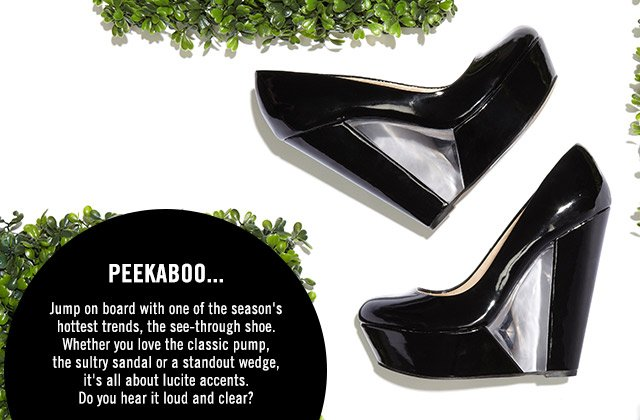 Peekaboo...    Jump on board with one of the season's hottest trends, the see-through shoe.
