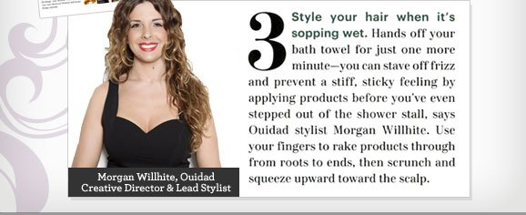 Style your hair when it's sopping wet.
