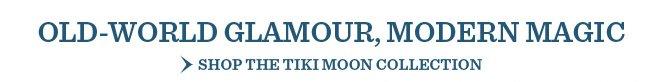 Shop The Tiki Moon Collection