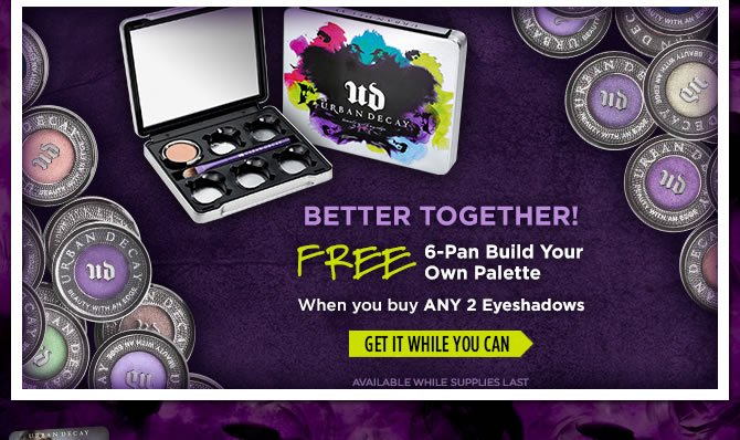 Free 6-Pan Build Your Own Palette When You Buy Any 2 Eyeshadows >